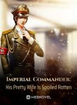 imperial-commander-his-pretty-wife-is-spoiled-rotten