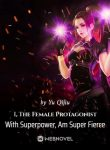 i-the-female-protagonist-with-superpower-am-super-fierce