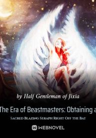era-of-beast-taming-obtaining-a-sacred-blazing-angel-right-off-the-bat
